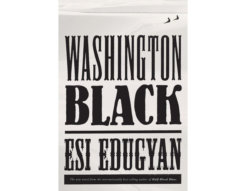 "Best books of the year #2 pick, ""Washington Black"" by Esi Edugyan. The book cover has an off-white background with old-time all-caps font for the title and author's name.  In the top right corner, are two figures who appear to be sitting on a sand dune."