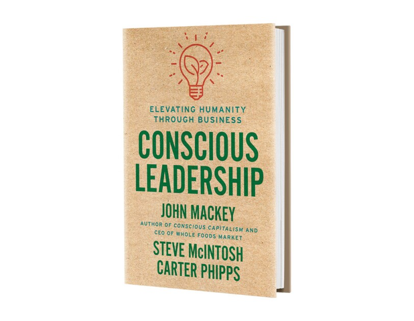 """An image of the cover of the book """"Conscious Leadership,"""" by Whole Foods Market CEO and co-founder, John Mackey."""