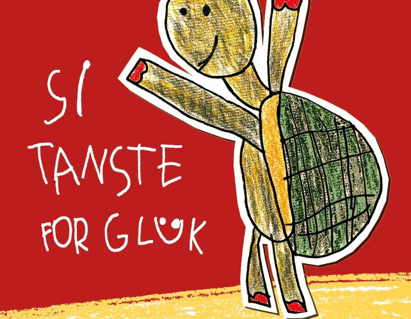 """Eine Kinderzeichnung mit einer tanzenden Schildkröte. Handschriftlich beschriftet mit """"SI TANSTE FOR GLÜCK"""". Die Schildkröte steht auf einem gelben Untergrund, der Hintergrund ist rot."""