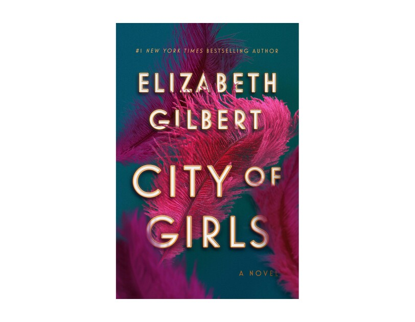 "Book cover for ""City of Girls"" by Elizabeth Gilbert, font is capitalized, in ivory with gold borders, on top of a teal blue background with bright pink feathers drifting across the space."
